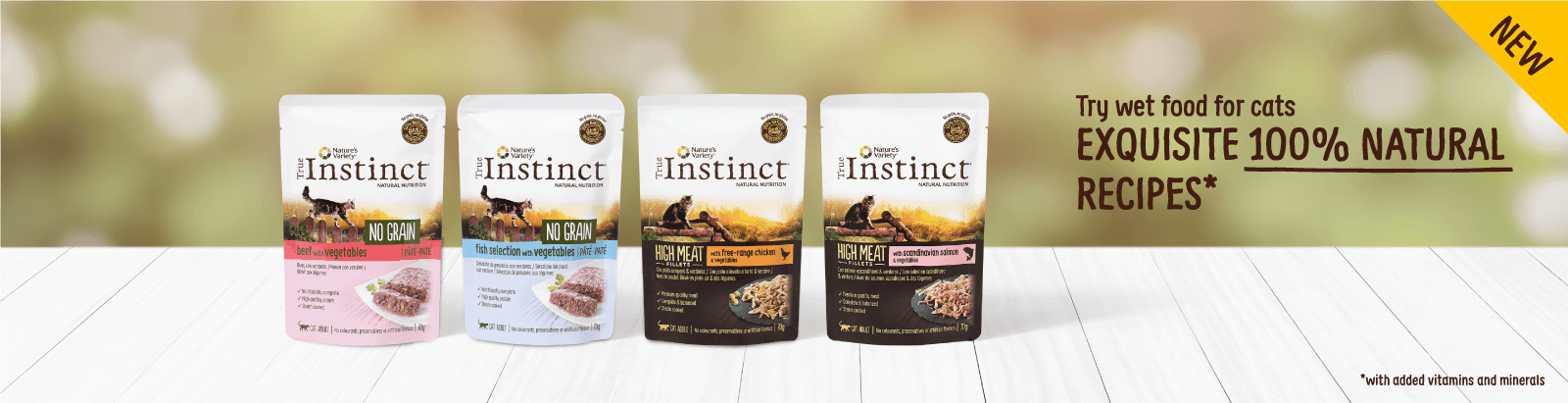 Try wet food for cats EXQUISITE 100% NATURAL RECIPES *with added vitamins and minerals NEW