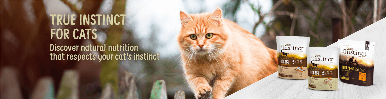 TRUE INSTINCT FOR CATS. Discover natural nutrition that respects your cat's instinct